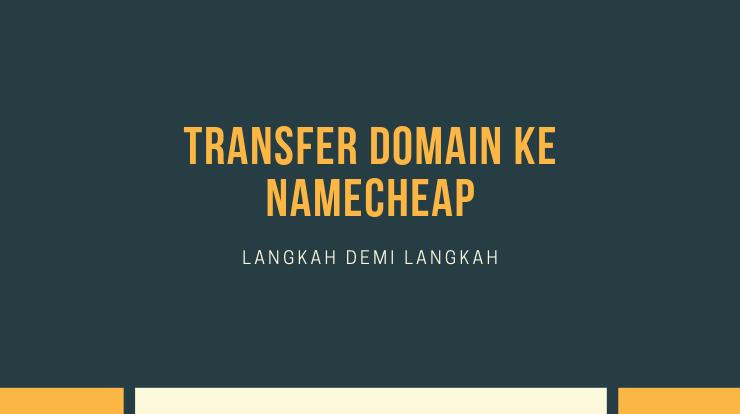 cara transfer domain ke namecheap